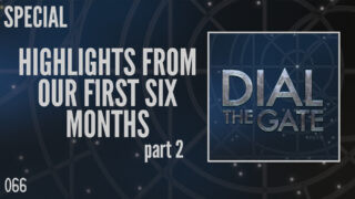Upcoming: Highlights From Our First Six Months, Part 2 (Dial the Gate)